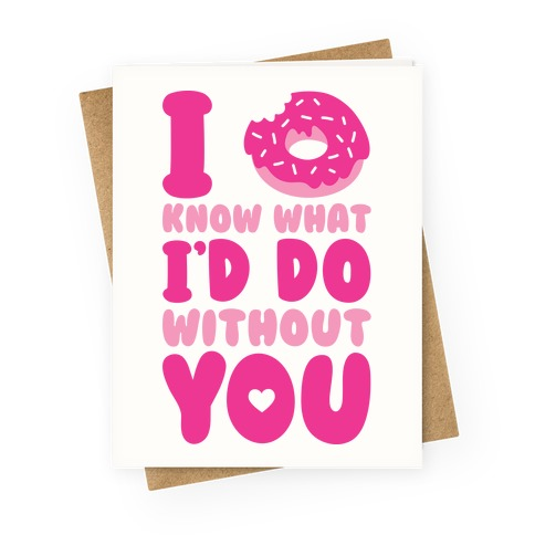 I Donut Know What I'd Do Without You Greeting Card
