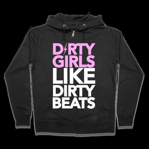 Dirty Girls Like Dirty Beats Zip Hoodie