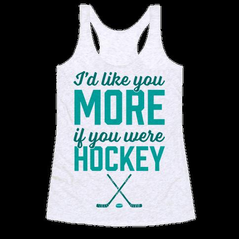 I'd Like You More If You Were Hockey Racerback Tank Top
