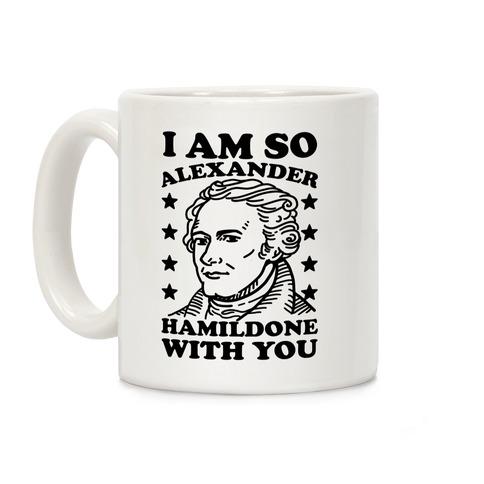 I Am So Alexander HamilDONE With You Coffee Mug
