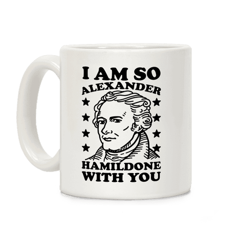 I Am So Alexander HamilDONE With You Coffee Mug