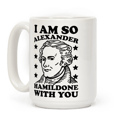 I Am So Alexander HamilDONE With You