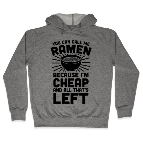 You Can Call Me Ramen Because I'm Cheap And All That's Left Hooded Sweatshirt