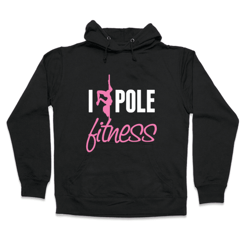 I Love Pole Fitness Hooded Sweatshirt