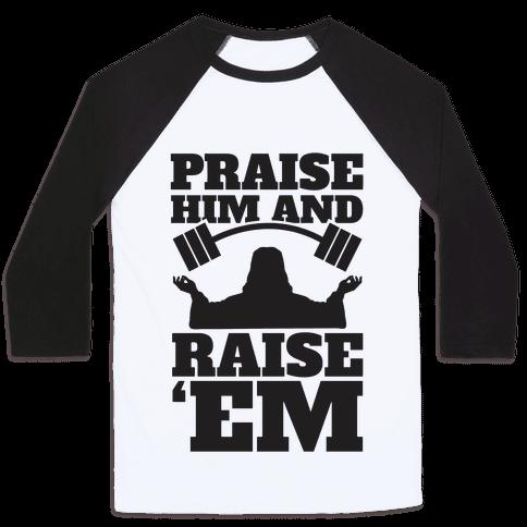 Praise Him and Raise Em' Baseball Tee