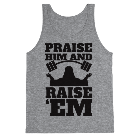 Praise Him and Raise Em' Tank Top