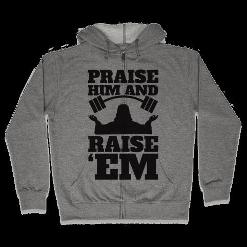 Praise Him and Raise Em' Zip Hoodie