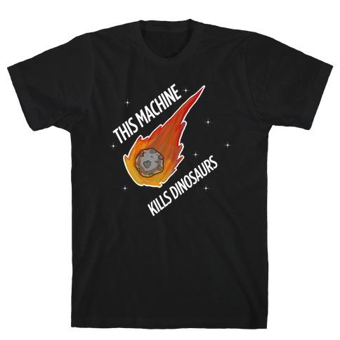 This Machine Kills Dinosaurs T-Shirt