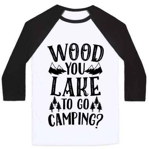 Wood You Lake to Go Camping? Baseball Tee