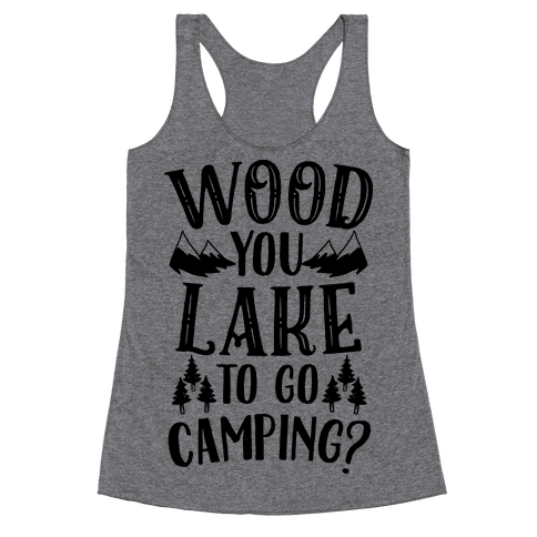 Wood You Lake to Go Camping? Racerback Tank Top