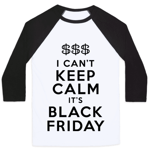 I Can't Keep Calm It's Black Friday Baseball Tee