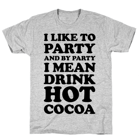 I Like To Party And By Party I Mean Drink Hot Cocoa Mens T-Shirt