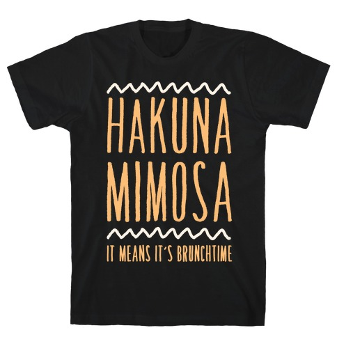Hakuna Mimosa It Means It's Brunchtime T-Shirt