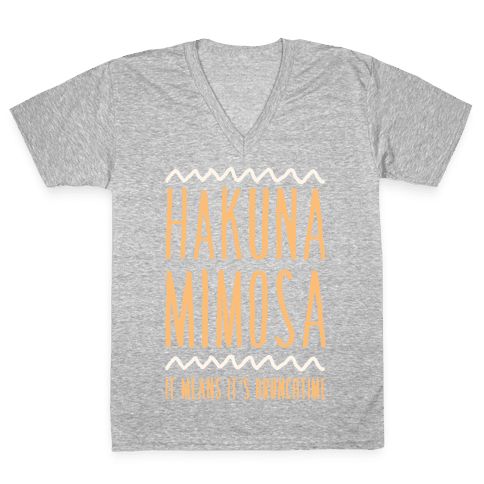 Hakuna Mimosa It Means It's Brunchtime V-Neck Tee Shirt