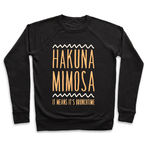 Hakuna Mimosa It Means It's Brunchtime Pullover