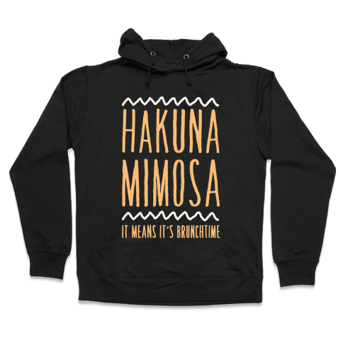 Hakuna Mimosa It Means It's Brunchtime Hooded Sweatshirt