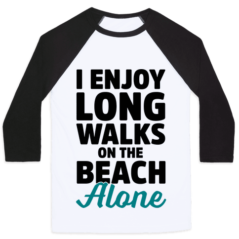 I Enjoy Long Walks On The Beach Alone Baseball Tee