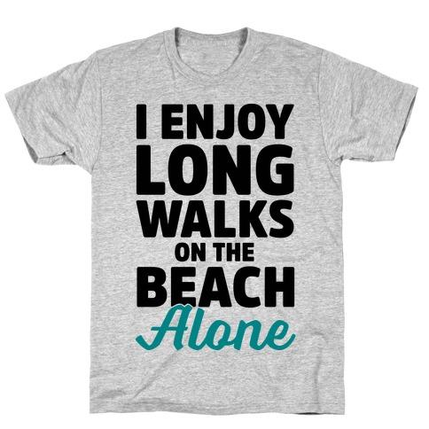 I Enjoy Long Walks On The Beach Alone T-Shirt