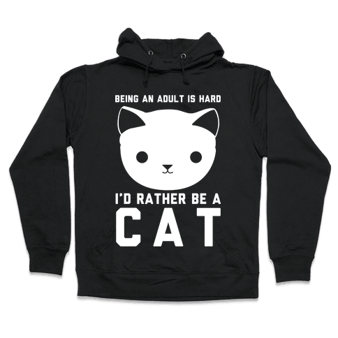 Being an Adult is Hard I'd Rather Be a Cat Hooded Sweatshirt