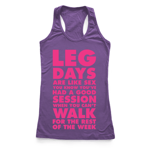 Leg Days Are Like Sex Racerback Tank Top