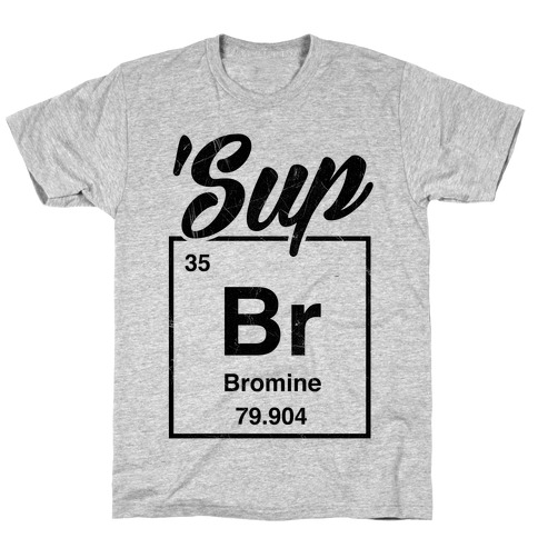 'Sup Bromine T-Shirt