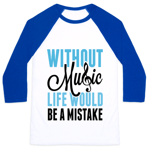 Without Music, Life would be a Mistake  Baseball Tee