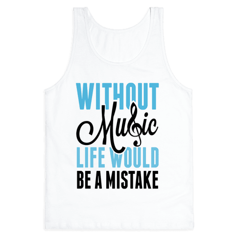 Without Music, Life would be a Mistake  Tank Top