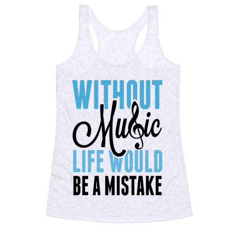 Without Music, Life would be a Mistake  Racerback Tank Top