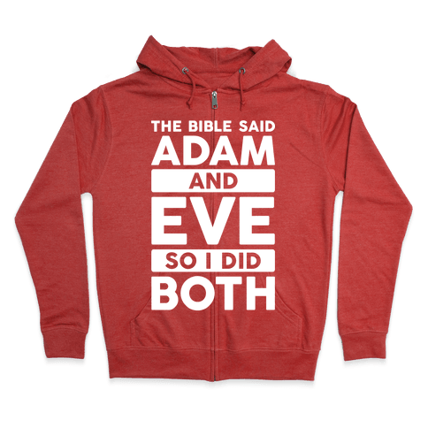 The Bible Said Adam And Eve So I Did Both Zip Hoodie