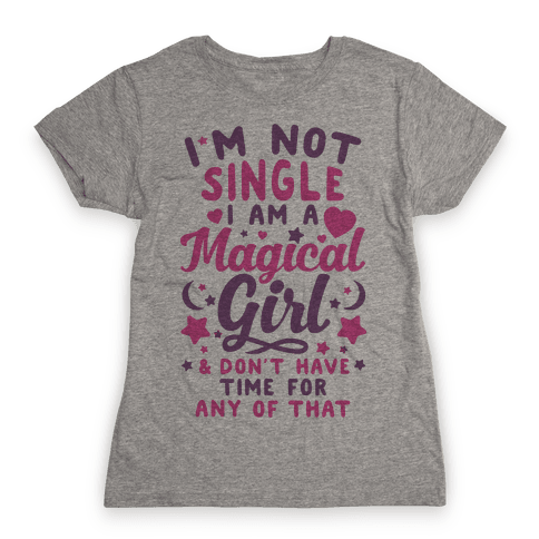 I'm Not Single, I'm A Magical Girl Womens T-Shirt
