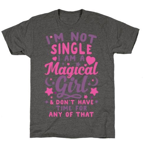 I'm Not Single, I'm A Magical Girl T-Shirt