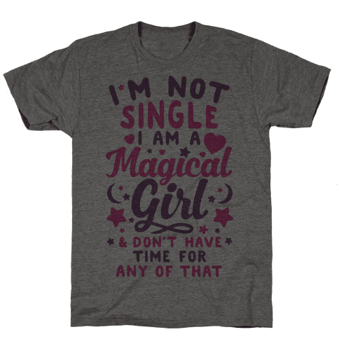 I'm Not Single, I'm A Magical Girl Mens T-Shirt