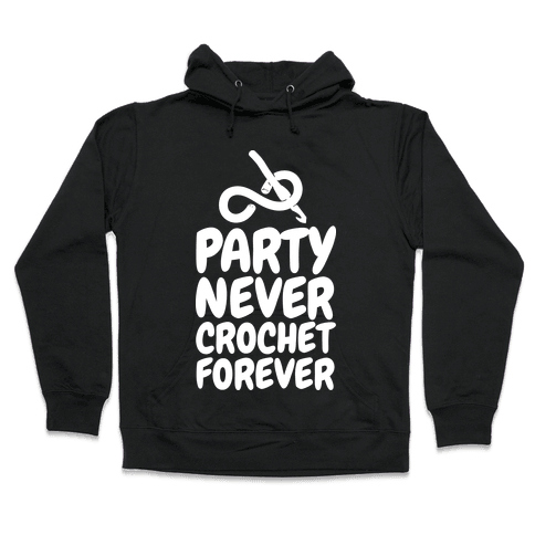 Party Never Crochet Forever Hooded Sweatshirt
