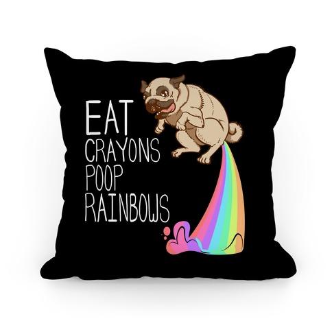 Eat Crayons, Poop Rainbows Pillow