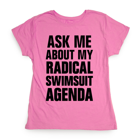 Ask Me About My Radical Swimsuit Agenda Womens T-Shirt