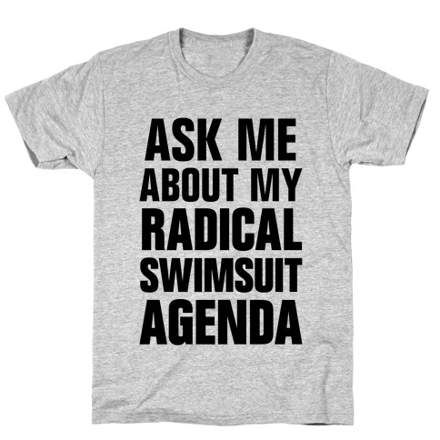 Ask Me About My Radical Swimsuit Agenda T-Shirt
