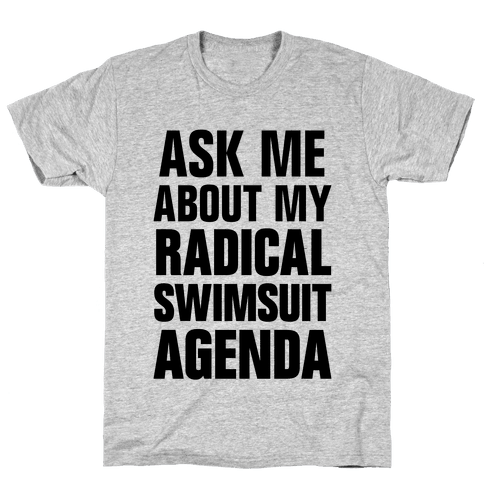 Ask Me About My Radical Swimsuit Agenda Mens T-Shirt