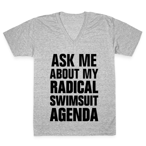 Ask Me About My Radical Swimsuit Agenda V-Neck Tee Shirt