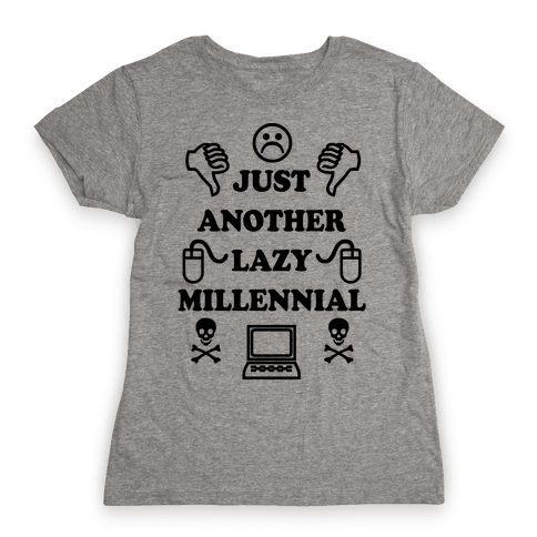 Just Another Lazy Millennial Womens T-Shirt