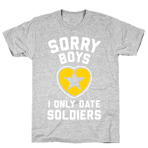 Sorry Boys, I Only Date Soldiers Mens T-Shirt