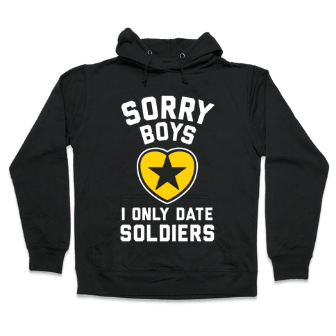 Sorry Boys, I Only Date Soldiers Hooded Sweatshirt