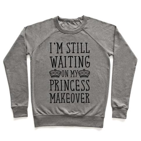 I'm Still Waiting On My Princess Makeover Pullover