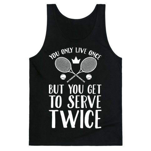 You Only Live Once But You Get To Serve Twice Tank Top
