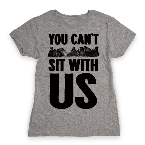 You Can't Sit With Us Last Supper Womens T-Shirt