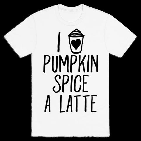 I Love Pumpkin Spice A Latte Mens T-Shirt