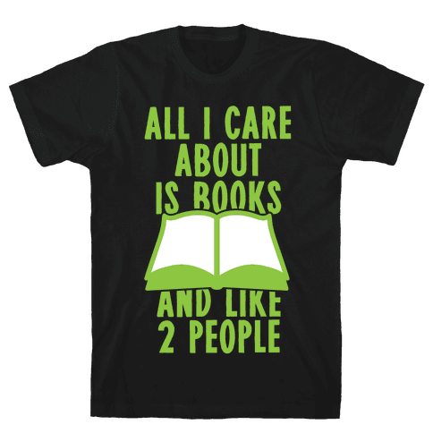 All I Care About Is Books (And Like 2 People) Mens T-Shirt