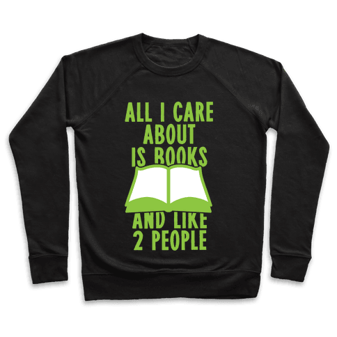 All I Care About Is Books (And Like 2 People) Pullover