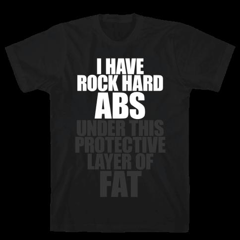 I Have Rock Hard Abs Mens T-Shirt