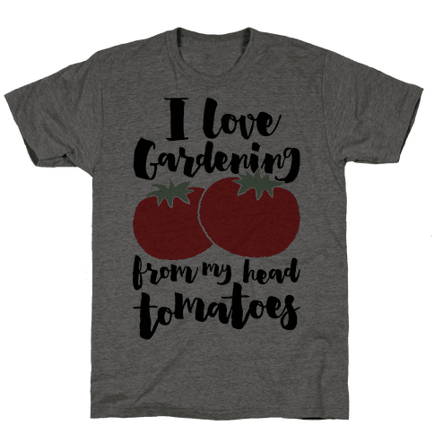I Love Gardening From My Head Tomatoes Mens T-Shirt
