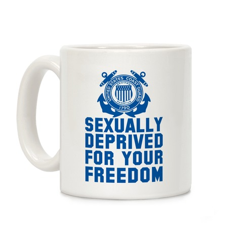 Sexually Deprived For Your Freedom (Coast Guard) Coffee Mug